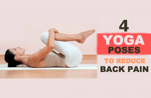 4 Yoga Poses to Reduce Back Pain