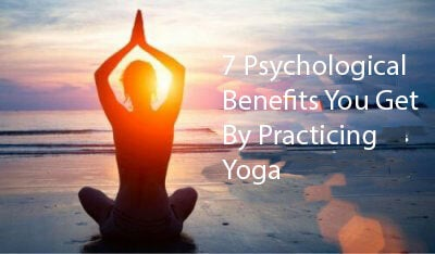 6 Psychological Benefits You Get By Practicing Yoga