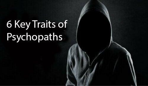 6 Key Traits to Help You Spot a Psychopath